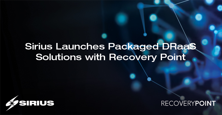 Sirius launches Packaged DRaaS with RecoveryPoint
