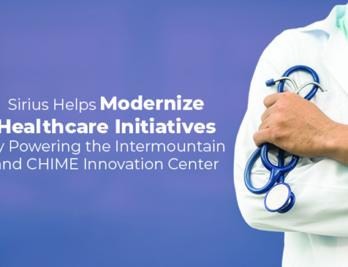 Sirius Helps Modernize Healthcare Initiatives by Powering the Intermountain and CHIME Innovation Center